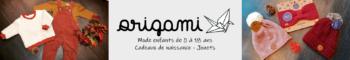 ORIGAMI - Mode enfants de 0 à 18 ans - Cadeaux de naissance - Jouets  - 55200 - Commercy